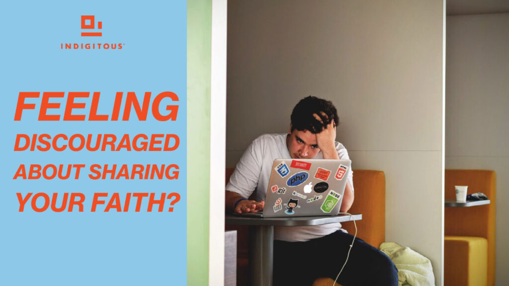 Feeling Discouraged About Sharing Your Faith